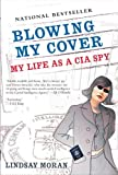 Blowing My Cover: My Life as a CIA Spy, Lindsay Moran, 0425205622