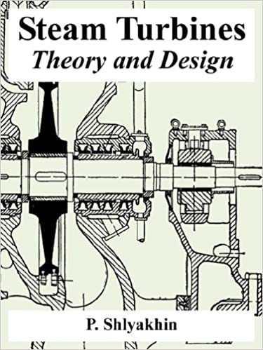 Steam Turbines: Theory and Design: P. Shlyakhin: 9781410223487 ...