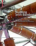 Building with Bamboo : Design and Technology of a Sustainable Architecture, Gernot Minke, 3038212350