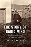 "Pamela E. Klassen, ""The Story of Radio Mind: A Missionary's Journey on Indigenous Land"" (U Chicago Press, 2018)"