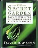 The Secret Garden: Dawn to Dusk in the Astonishing Hidden World of the Garden