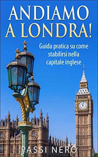 andiamo-a-londra-guida-pratica-su-come-stabilirsi-nella-capitale-inglese-italian-edition