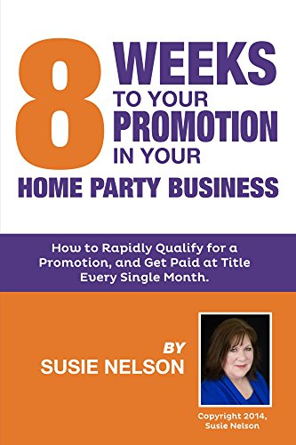 8-weeks-to-your-promotion-in-your-home-party-business-how-to-rapidly-qualify-for-a-promotion-and-get