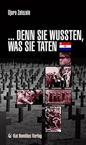 """...Denn sie wussten, was sie taten: Augenzeugenberichte über den Serbozid im """"Unabhängigen Staat Kroatien"""" 1941 – 1945"""