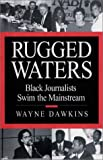 Rugged Waters : Black Journalists Swim Mainstream, Dawkins, Wayne, 0963572075