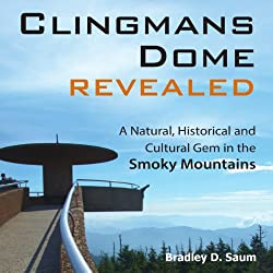 Clingmans Dome Revealed: A Natural, Historical and Cultural Gem in the Smoky Mountains