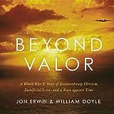 Beyond Valor: A World War II Story of Extraordinary