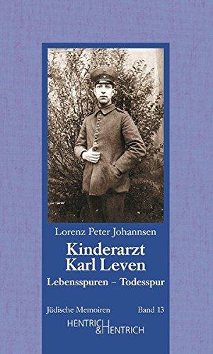 Kinderarzt Karl Leven. Lebensspuren - Todesspur (Jüdische Memoiren)