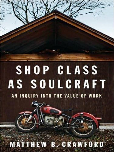 Shop Class as Soulcraft: An Inquiry Into the Value of Work 1st (first) edition PDF ePub fb2 book
