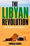 The Libyan Revolution, Nicholas Hagger, 184694256X