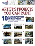 Artist's Projects You Can Paint - 10 Landscape Styles in Mixed Media, Robert Jennings, 1929834551