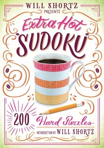 Will Shortz Presents Extra Hot Sudoku: 200 Hard Puzzles: Hard Sudoku Volume 1 -