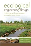 Ecological Engineering Design: Restoring and Conserving Ecosystem Services, Marty D. Matlock, Robert A. Morgan, 0470345144
