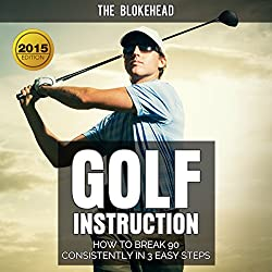 Golf Instruction: How to Break 90 Consistently in 3 Easy Steps