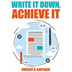 Write It Down, Achieve It: 7 Secrets to Successful Goal Setting: The Ultimate Transformational Guide, Book 1 | Vincent Santiago