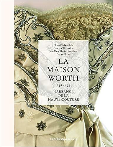 La maison Worth 1858-1954 : Naissance de la haute couture: Amazon.es: Chantal Trubert-Tollu, Françoise Tétart-Vittu, Jean-Marie Martin-Hattemberg, ...