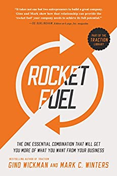Rocket Fuel: The One Essential Combination That Will Get You More of What You Want from Your Business by [Wickman, Gino, Winters, Mark C.]
