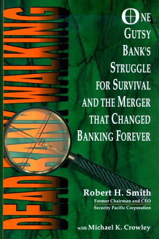 Dead Bank Walking  One Gutsy Banks Struggle For Survival And The Merger That Changed Banking Forever