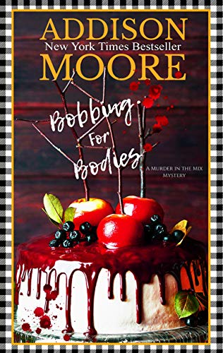 Bobbing for Bodies: A Cozy Mystery (MURDER IN THE MIX Book 2) by [Moore, Addison]