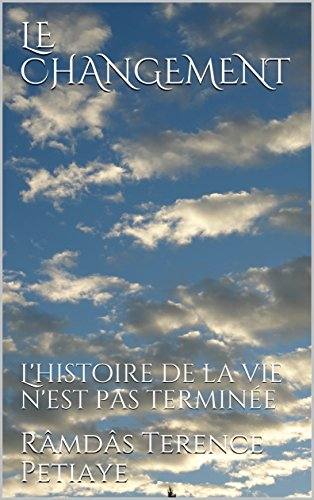 LE CHANGEMENT: L'histoire de la vie n'est pas terminée (French Edition)