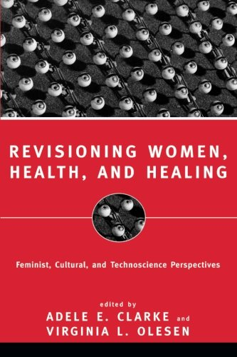 Revisioning Women, Health and Healing: Feminist, Cultural and Technoscience Perspectives