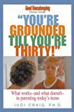 img - for You're Grounded Till You're Thirty: What Works--What Doesn't--In Parenting Today's Teens (Good Housekeeping Parent Guides) book / textbook / text book