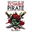 The Code of the Zombie Pirate: How to Become an Undead Master of the High Seas Audiobook by Scott Kenemore Narrated by Bernard Setaro Clark