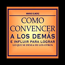 Como Convencer a los Demas [How to Convince Other People]