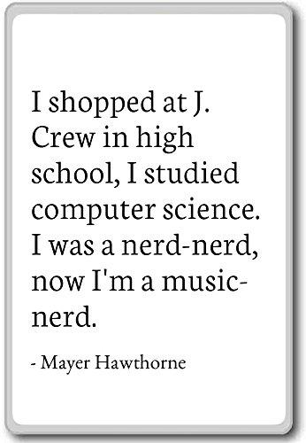 I shopped at J. Crew in high school, I stud... - Mayer Hawthorne - fridge magnet, White