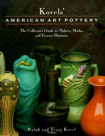 Kovels' American Art Pottery: The Collector's Guide to Makers, Marks, and Factory Histories
