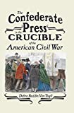 The Confederate Press in the Crucible of the American Civil War (Mediating American History)