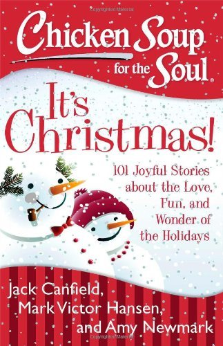 Chicken Soup for the Soul: It's Christmas!: 101 Joyful Stories about the Love, Fun, and Wonder of the Holidays by Jack Canfield (2013-10-08)