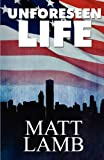 Unforeseen Life, Matt Lamb, 1448955009
