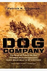 Dog Company: The Boys of Pointe du Hoc -- the Rangers Who Accomplished D-Day's Toughest Mission and Led the Way across Europe by Patrick K. O'Donnell (2012-11-06) Audio CD