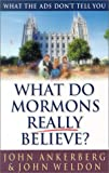 What Do Mormons Really Believe?, John Ankerberg and John Weldon, 0736908269