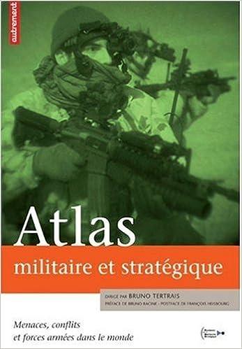 Livres gratuits en ligne Atlas militaire et stratégique : Menaces, conflits et forces armées dans le monde pdf ebook