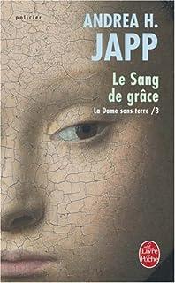 La dame sans terre 03 : Le sang de grâce, Japp, Andrea H.