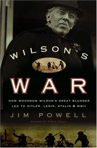 Wilson's War: How Woodrow Wilson's Great Blunder Led to Hitler, Lenin, Stalin, and World War II (The Main Causes Of The Cold War)
