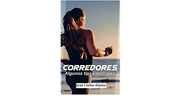 Amazon.com: Corredores. Algunos tips esenciales (Spanish Edition) eBook: Juan Carlos Arjona: Kindle Store