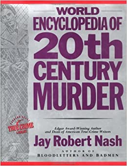 World Encyclopedia of 20th Century Murder (True Crime Library): Nash: 9781569248720: Amazon.com: Books