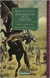 Clasicos Esenciales Santillana: Don Quijote De La Mancha: Amazon.es: Cervantes: Libros