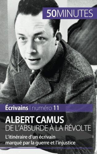 Albert Camus, de l'absurde à la révolte: L'itinéraire d'un écrivain marqué par la guerre et l'injustice (French Edition)