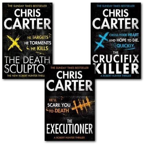 Collection Crucifix (Chris Carter A Robert Hunter Thriller Collection 3 Books Set (The Executioner, The Death Sculptor & The Crucifix Killer))