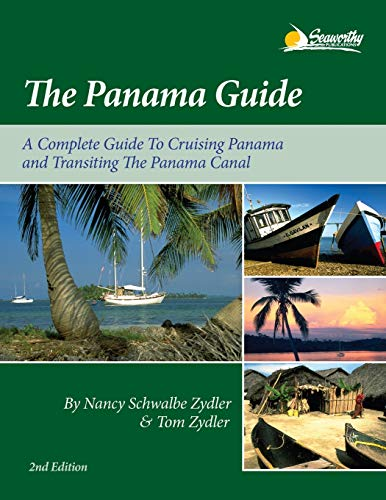 The Panama Guide: A Complete Guide to Cruising Panama and Transiting the Panama Canal Nancy Schwalbe Zydler