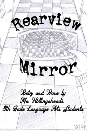 Read Online Rearview Mirror: Poetry And Prose By Mrs. Hollingshead's 8th Grade Language Arts Students pdf