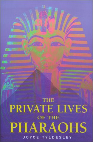 Private Lives of the Pharaohs: Unlocking the Secrets of Egyptian Royalty