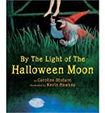 img - for [ [ [ By the Light of the Halloween Moon [ BY THE LIGHT OF THE HALLOWEEN MOON ] By Stutson, Caroline ( Author )Oct-09-2012 Paperback book / textbook / text book