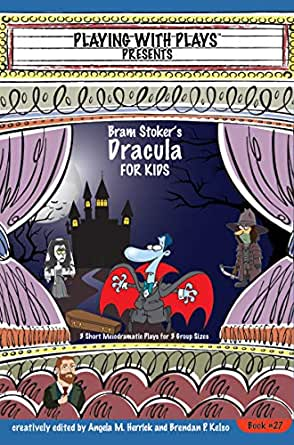 Bram Stokers Dracula for Kids: 3 Short Melodramatic Plays for 3 Group Sizes (Playing With Plays Book 27) (English Edition)