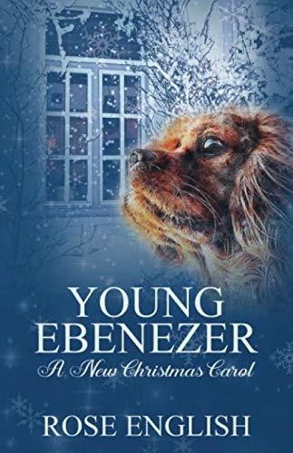 Young Ebenezer: A New Christmas Carol (A Christmas Character Main Carol)