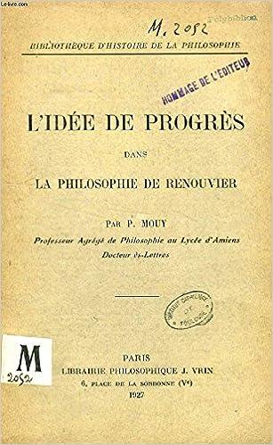 Amazon Com L Idee De Progres Dans La Philosophie De Renouvier Bibliotheque D Histoire De La Philosophie French Edition 9782711641093 Mouy Paul Books